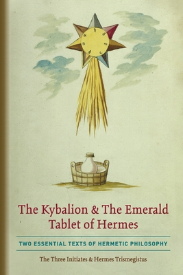 The Kybalion & The Emerald Tablet of Hermes: Two Essential Texts of Hermetic Philosophy Cover Image