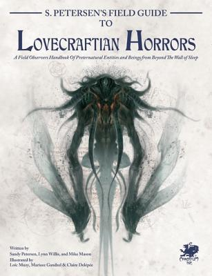 S. Petersen's Field Guide to Lovecraftian Horrors: A Field Observer's Handbook of Preternatural Entities and Beings from Beyond the Wall of Sleep (Call of Cthulhu Roleplaying) Cover Image