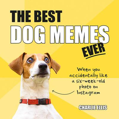 The Best Dog Memes Ever: The Funniest Relatable Memes as Told by Dogs Cover Image