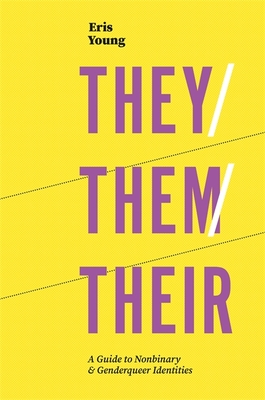 They/Them/Their: A Guide to Nonbinary and Genderqueer Identities Cover Image