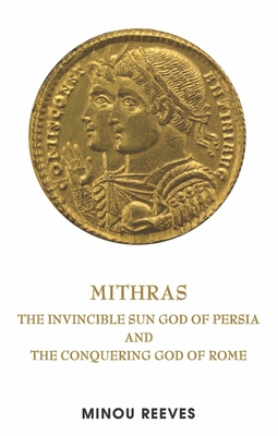 Deus Sol Invictus: The Persian Sun God Mithras and the Conquering God of Rome Cover Image