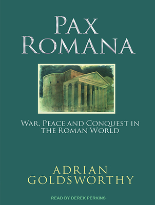 Pax Romana: War, Peace and Conquest in the Roman World Cover Image