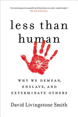 Less Than Human: Why We Demean, Enslave, and Exterminate Others Cover Image
