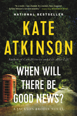 When Will There Be Good News?: A Novel (Jackson Brodie #3) Cover Image
