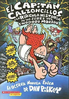 El Capitán Calzoncillos y la ridícula historia de los seres del inodoro morado (Captain Underpants #8) Cover Image