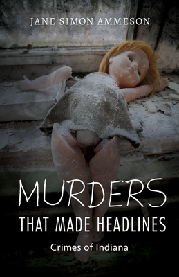 Murders That Made Headlines: Crimes of Indiana Cover Image