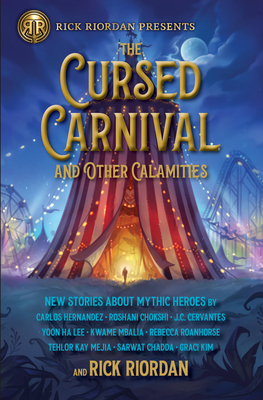 The Cursed Carnival and Other Calamities: New Stories About Mythic Heroes Cover Image