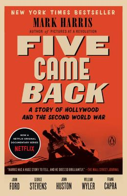 Five Came Back: A Story of Hollywood and the Second World War Cover Image