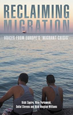 RECLAIMING MIGRATION - By Vicki Squire, Nina Perkowski, Dallal Stevens