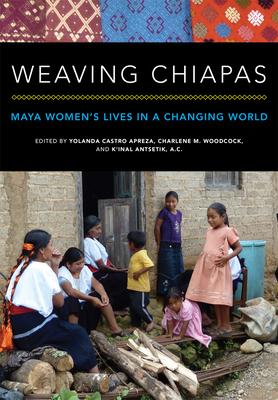 Weaving Chiapas: Maya Women's Lives in a Changing World Cover Image