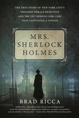 Mrs. Sherlock Holmes: The True Story of New York City's Greatest Female Detective and the 1917 Missing Girl Case That Captivated a Nation Cover Image