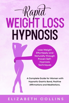 Rapid Weight Loss Hypnosis: Lose Weight Effortlessly and Naturally through Proven Self-Hypnosis Techniques. A Complete Guide for Women to Hypnotic Cover Image