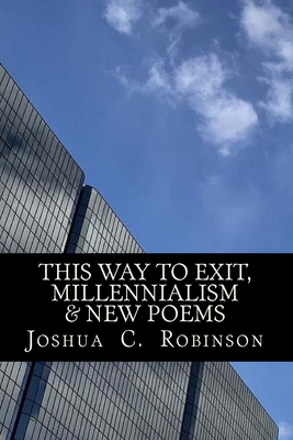 This Way To Exit, Millennialism & New Poems Cover Image