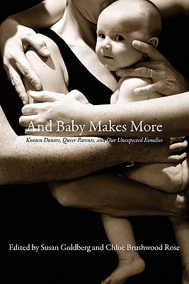 And Baby Makes More: Known Donors, Queer Parents, and Our Unexpected Families Cover Image
