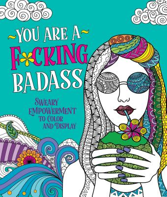 You Are a F*cking Badass: Sweary Empowerment to Color and Display cover