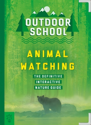 Outdoor School: Animal Watching: The Definitive Interactive Nature Guide Cover Image