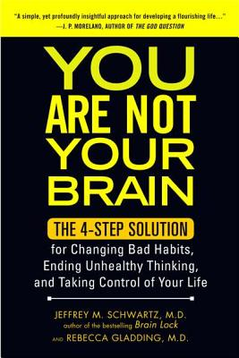 You Are Not Your Brain: The 4-Step Solution for Changing Bad Habits, Ending Unhealthy Thinking, and Taki ng Control of Your Life Cover Image