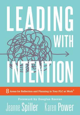 Leading with Intention: Eight Areas for Reflection and Planning in Your Plc at Work(r) (40+ Educational Leadership Practices You Can Use in Yo Cover Image