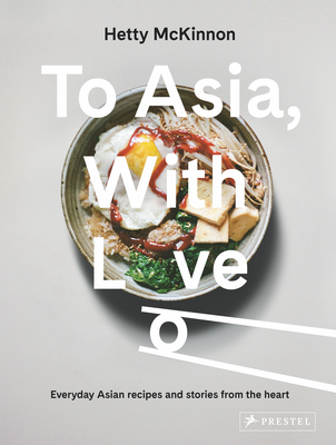 To Asia, With Love: Everyday Asian Recipes and Stories From the Heart Cover Image