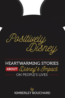 Positively Disney: Heartwarming Stories about Disney's Impact on People's Lives Cover Image