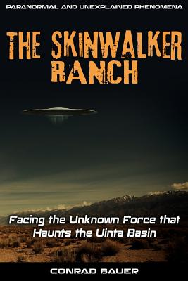 Skinwalker Ranch: Facing the Unknown Force that Haunts the Uinta Basin Cover Image