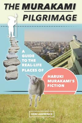 The Murakami Pilgrimage: A Guide to the Real-Life Places of Haruki Murakami's Fiction Cover Image