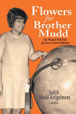 Flowers for Brother Mudd: One Woman'S Path from Jim Crow to Career Diplomat Cover Image