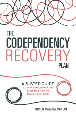 The Codependency Recovery Plan: A 5-Step Guide to Understand, Accept, and Break Free from the Codependent Cycle Cover Image