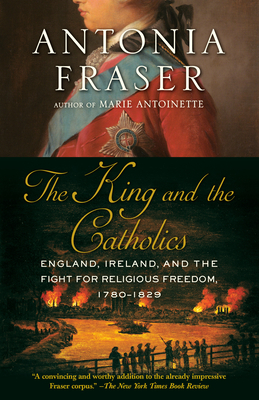 The King and the Catholics: England, Ireland, and the Fight for Religious Freedom, 1780-1829 Cover Image