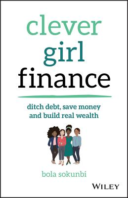 Clever Girl Finance: Ditch Debt, Save Money and Build Real Wealth Cover Image