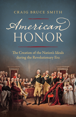 American Honor: The Creation of the Nation's Ideals During the Revolutionary Era Cover Image