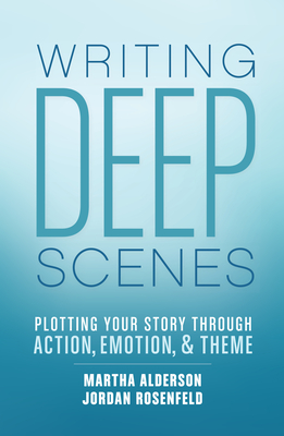 Writing Deep Scenes: Plotting Your Story Through Action, Emotion, and Theme Cover Image