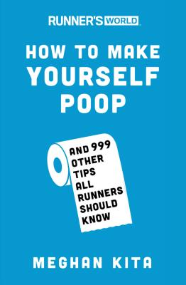 Runner's World How to Make Yourself Poop: And 999 Other Tips All Runners Should Know Cover Image