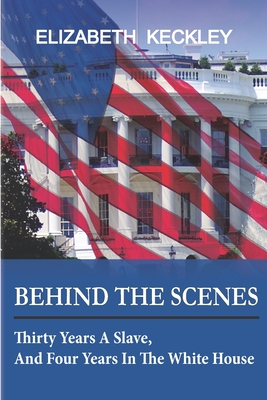 Behind the Scenes: Thirty years a slave, and Four Years in the White House Cover Image