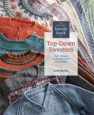 The Knitter's Handy Book of Top-Down Sweaters: Basic Designs in Multiple Sizes and Gauges Cover Image