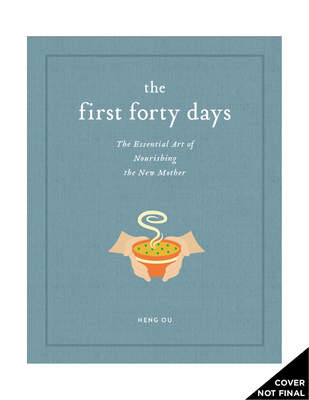 The First Forty Days: The Essential Art of Nourishing the New Mother Cover Image