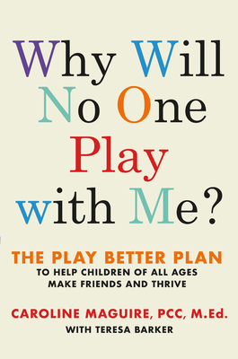 Why Will No One Play with Me?: The Play Better Plan to Help Children of All Ages Make Friends and Thrive Cover Image