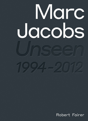 Marc Jacobs: Unseen 1994 – 2012 Cover Image