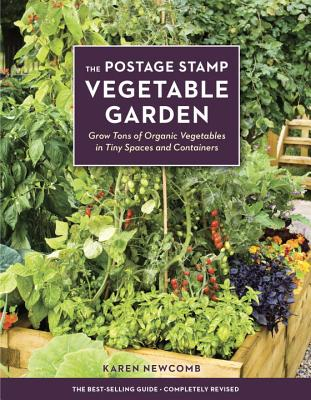 The Postage Stamp Vegetable Garden: Grow Tons of Organic Vegetables in Tiny Spaces and Containers Cover Image