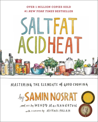 Salt, Fat, Acid, Heat Samin Nosrat, Wendy MacNaughton (Illus.), S&S, $35,