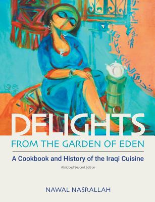 Delights from the Garden of Eden: A Cookbook and History of the Iraqi Cuisine Cover Image