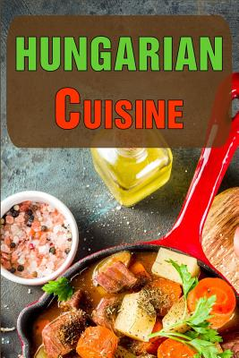 Hungarian Cuisine: Authentic Recipes of Hungary Cover Image