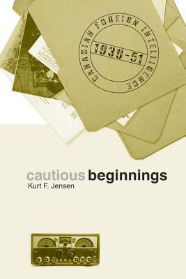 Cautious Beginnings: Canadian Foreign Intelligence, 1939-51 Cover Image