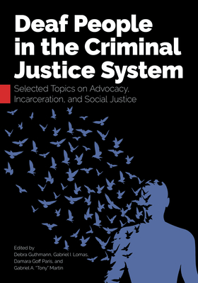 Deaf People in the Criminal Justice System: Selected Topics on Advocacy, Incarceration, and Social Justice Cover Image