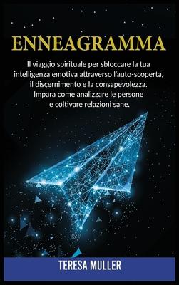 Enneagramma: Il viaggio spirituale per sbloccare la tua intelligenza emotiva attraverso l'auto-scoperta, il discernimento e la cons Cover Image