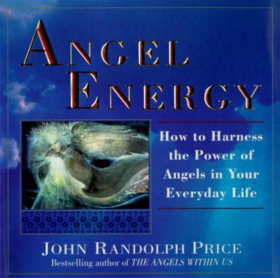 Angel Energy: How to Harness the Power of Angels in Your Everyday Life Cover Image