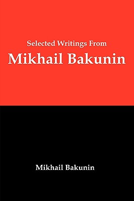 Selected Writings from Mikhail Bakunin: Essays on Anarchism Cover Image