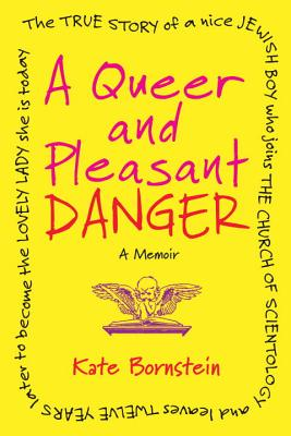 A Queer and Pleasant Danger: The true story of a nice Jewish boy who joins the Church of Scientology, and leaves twelve years later to become the lovely lady she is today Cover Image