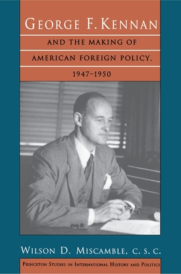 George F. Kennan and the Making of American Foreign Policy, 1947-1950 (Princeton Studies in International History and Politics #192) cover