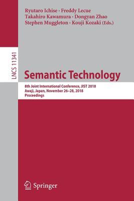 Semantic Technology: 8th Joint International Conference, Jist 2018, Awaji, Japan, November 26-28, 2018, Proceedings Cover Image